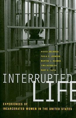 Interrupted Life By Solinger, Rickie (EDT)/ Johnson, Paula C. (EDT)/ Raimon, Martha L. (EDT)/ Reynolds, Tina (EDT)/ Tapia, Ruby C. (EDT)